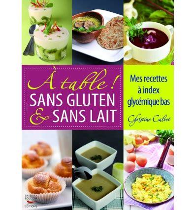 cuisiner sans gluten et sans lait recettes santé alimentation cuisine saine et nutritive lanutrition fr
