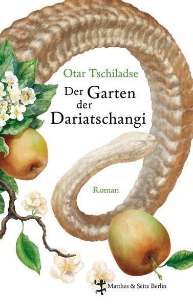 Der Garten Der Lüste Buch by Der Garten Der Dariatschangi Otar Tschiladse Buch