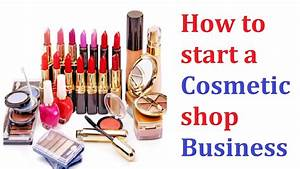How to start a cosmetic shop business business daily 24 for How to start a cosmetic business