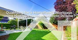 Qualifying for a HomeReady™ Mortgage using Non-Borrower ...