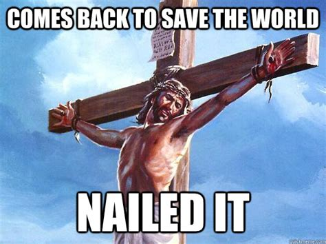 Jesus Fucking Christ Meme - comes back to save the world nailed it freshman jesus quickmeme