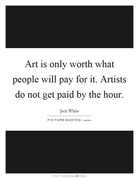 is only worth what will pay for it artists do