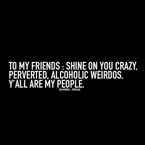 Crazy Friends Meme - 1000 images about funny friendship quotes on pinterest friendship friendship quotes and best