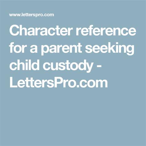 character reference   parent seeking child custody
