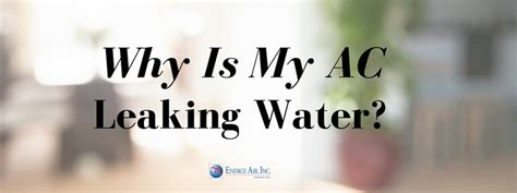 why is my salt l leaking water 3 reasons why your ac is leaking water energy air inc