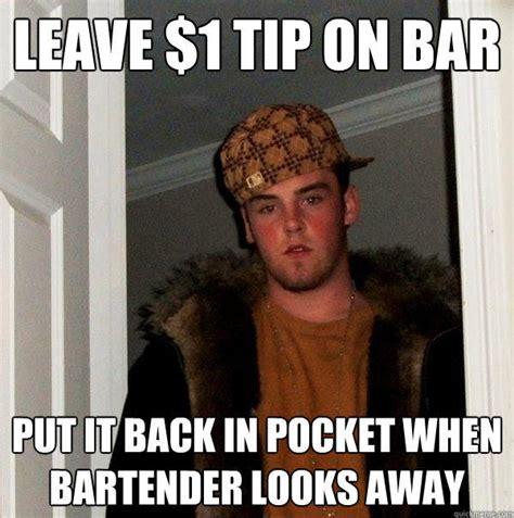 Bartender Meme - leave 1 tip on bar put it back in pocket when bartender looks away quickmeme