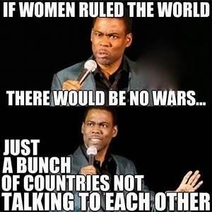 Funny meme - If women ruled the world