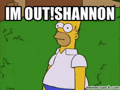 Im Out Meme - im out shannon