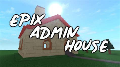 epix admin house roblox