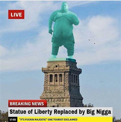 Big Nigga Memes - statue of liberty big nigga know your meme