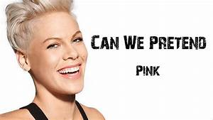 Pink - Can We Pretend [ Lyrics ] - YouTube