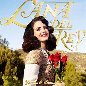 Art, Beauty, Fun: Lana Del Rey - Young and Beautiful