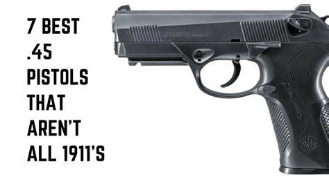 7 Best .45 Pistols That Aren't All 1911's - Pew Pew Tactical