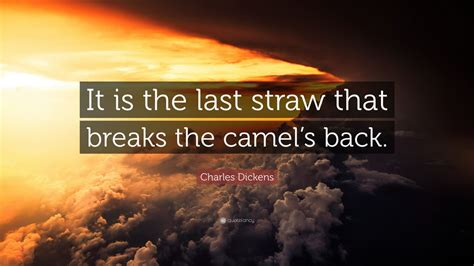 charles dickens quote     straw  breaks