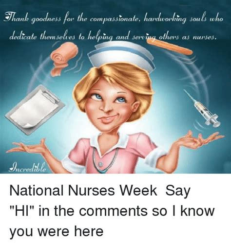 National Nurses Week Meme - anh goodness for the compassionate hardworking souls who educate themselves to helping and serv