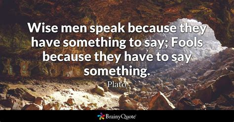 Plato Wise Men Speak Because They Have Something Say