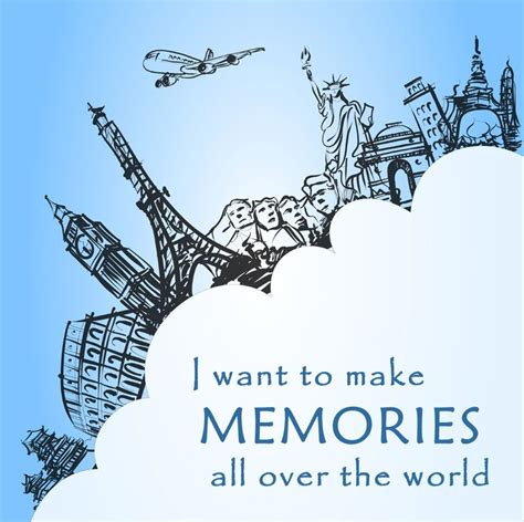 I Want To Make Memories All Over The World Re Pin If