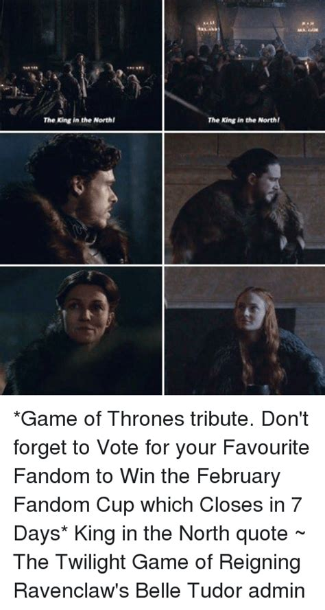 The King In The North Meme - the king in the northl the king in the northl game of thrones tribute don t forget to vote for