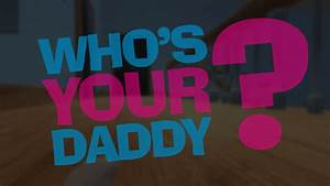 Who U2019s Your Daddy  U00bb Free Download