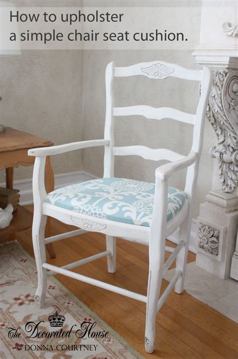 How To Upholster A Chair by 32 Best Diy The Decorated House Tutorials Makeovers From