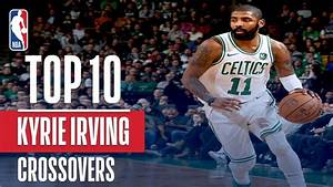 Kyrie Irving Top 10 Crossovers Handles 2017 2018