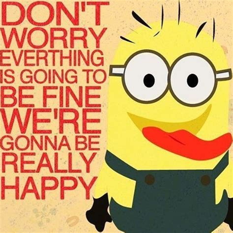 Dont Worry Everything Will Be Fine Quotes