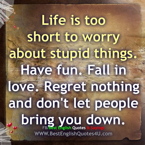 List 100 wise famous quotes about lame: Life is too short to worry about stupid things... | Best English Quotes & Sayings