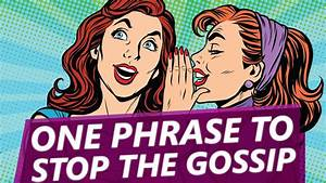 This simple phrase will stop gossip once and for all - YouTube  Gossip