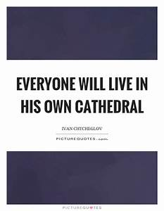 Everyone will l... Cathedral Quotes