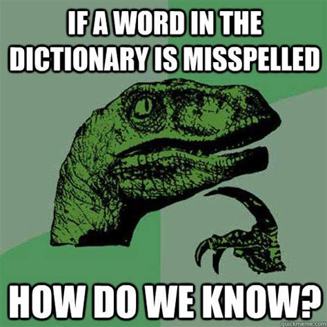 Misspelled Memes - if a word in the dictionary is misspelled how do we know philosoraptor quickmeme
