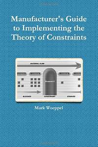 Manufacturer U0026 39 S Guide To Implementing Theory Of Constraints By Mark Woeppel 9780557586707