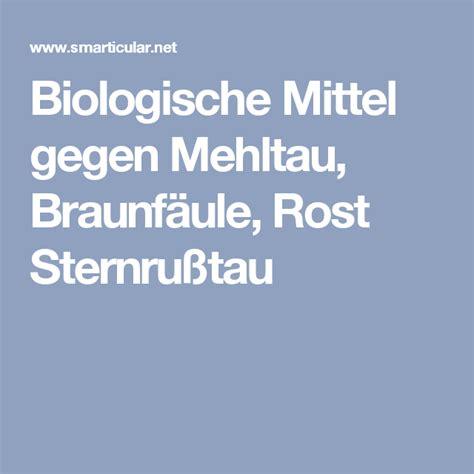 Mittel Gegen Mehltau by Biologische Mittel Gegen Mehltau Braunf 228 Ule Rost Und