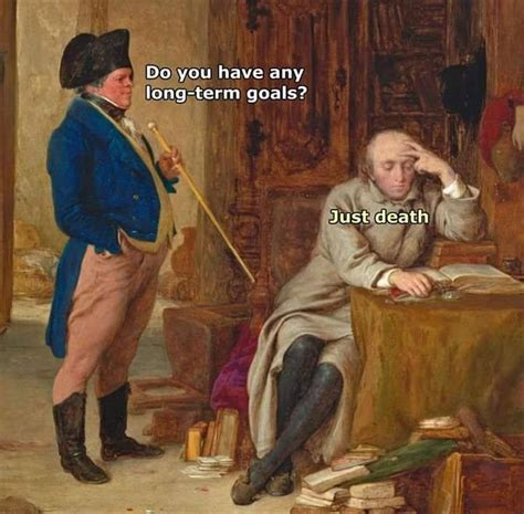 Classic Art Memes - do you have any long term goals realfunny