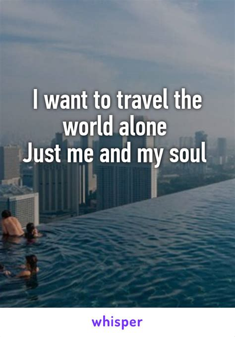I Want To Travel The World Alone Just Me And My Soul