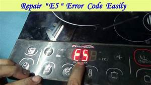 How To Repair  U0026quot E5 U0026quot  Error Code Of An Induction Cooker