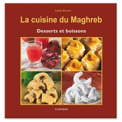 Cuisine Du Maghreb Pdf by La Cuisine Du Maghreb Desserts Et Boissons Livre Algerie