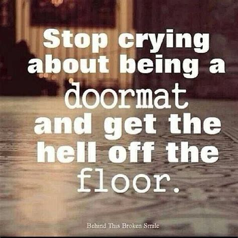 Doormat Sayings by 17 Best Doormat Quotes On Emotional Abuse