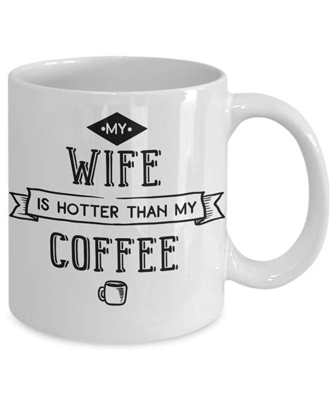 I've sifted through those and can't decide. Funny Wife coffee mug Gift for him husband Custom mug with sayings Tea Cup | eBay