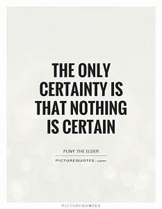 The only certai... Certainty Love Quotes