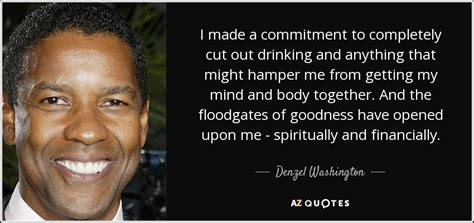 Denzel Washington quote: I made a commitment to completely ...