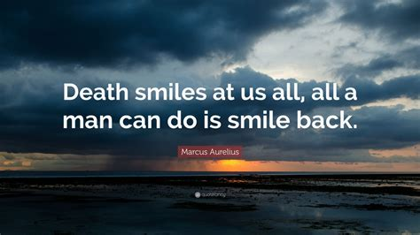 marcus aurelius quote death smiles      man