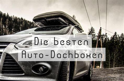 dachbox test 2018 dachbox test 2018 finde die beste dachbox f 252 r dich