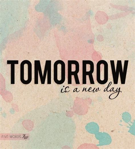 Tomorrow Is A New Day Quotes Tumblr