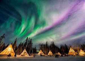 Yellowknife Northern Lights Teepee 7 Remarkable Reasons Why The Northwest Territories Has The