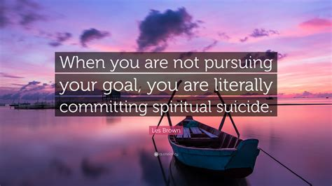 les brown quote     pursuing  goal