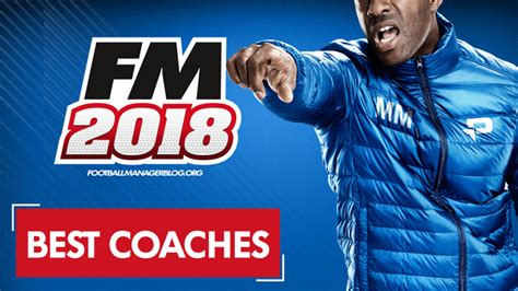 football manager 2018 best coaches 5 coaching team