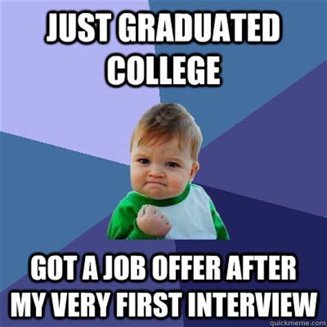 College Kid Meme - just graduated college got a job offer after my very first interview success kid quickmeme