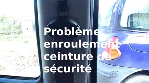 siege arriere clio 3 probleme enroulement ceinture de sécurité