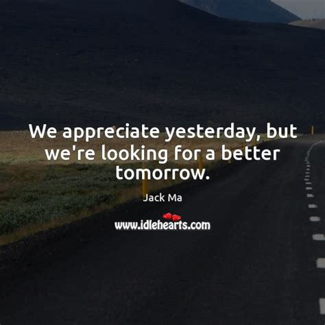 Looking Forward For A Better Tomorrow Quotes