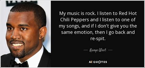 hot music quotes kanye west quote my music is rock i listen to red hot
